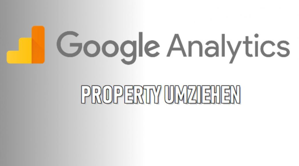 Google Analytics Property umziehen